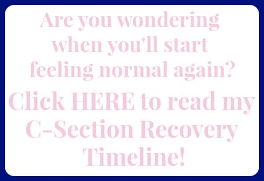"image reads ""are you wondering when you'll start feeling normal again? Click here to read my c-section recovery timeline!"""