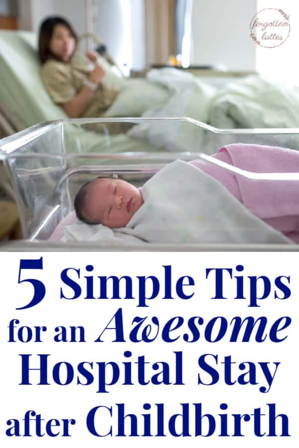 "a woman who is freshly postpartum lying a hospital bed, her baby is wrapped in a blanket lying in a bassinet in the foreground of the photos; the text below reads ""5 simple tips for an awesome hospital stay after childbirth"""