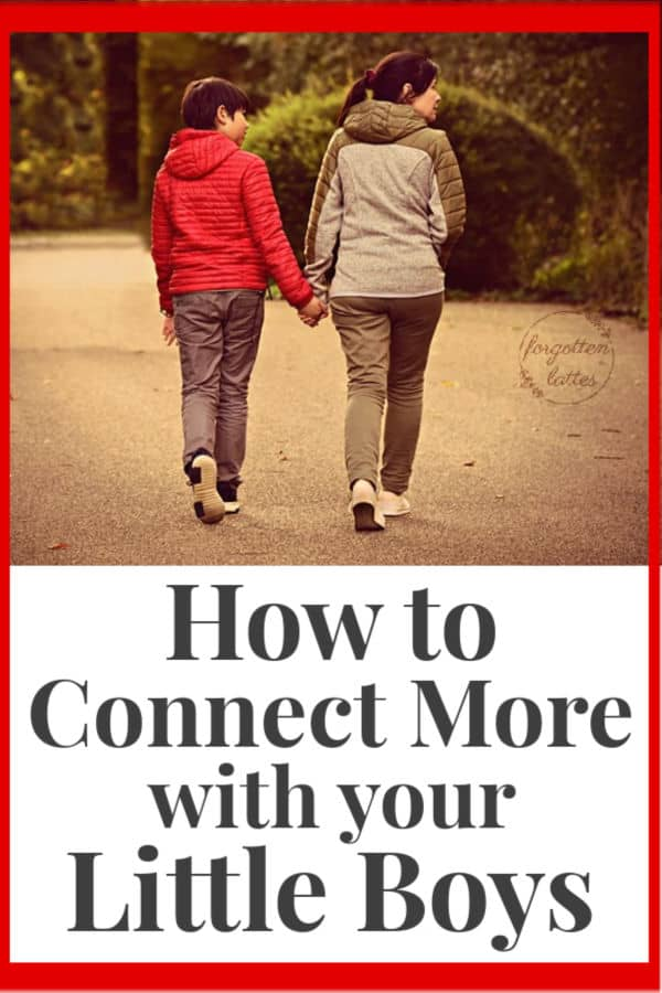"connect more with your little boys; a mother and son, holding hands, walking along a path, walking away from the camera; the text below the image reads ""how to connect more with your little boys"""