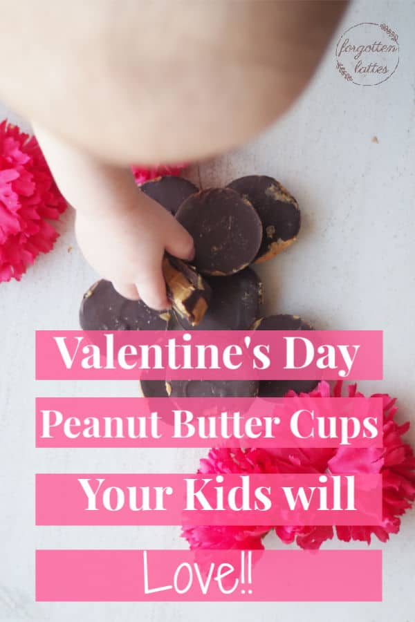 "a child is reaching for homemade peanut butter cups, the text overlay reads ""Valentin's Day Peanut Butter Cups Your Kids will Love"""
