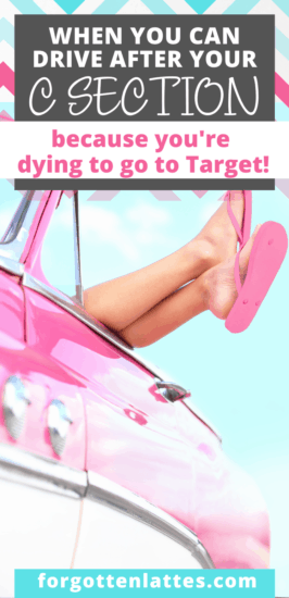 """Closeup on legs of young woman in a car, she is ready to driver after her c section; with a text overlay that """"when you can drive again after your c section; because you're dying to go to Target"""""""